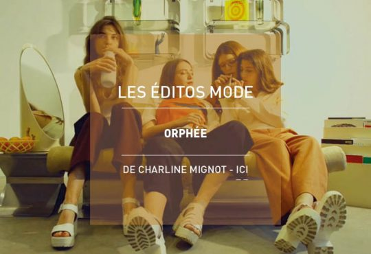 MODE // Les éditos de Charline et le chant Orphée