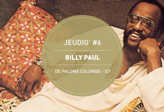 JEUDIG' #6 // Billy Paul, «When Love Is New»