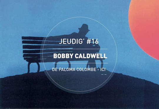 JEUDIG' #16 // 'What You Won't Do For Love' de Bobby Caldwell, crooner blanc