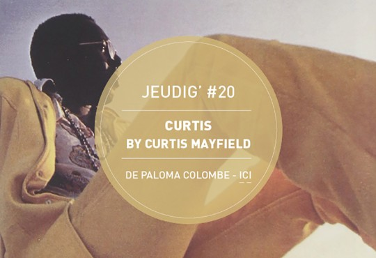JEUDIG' #20 // 'Curtis' de Curtis Mayfield