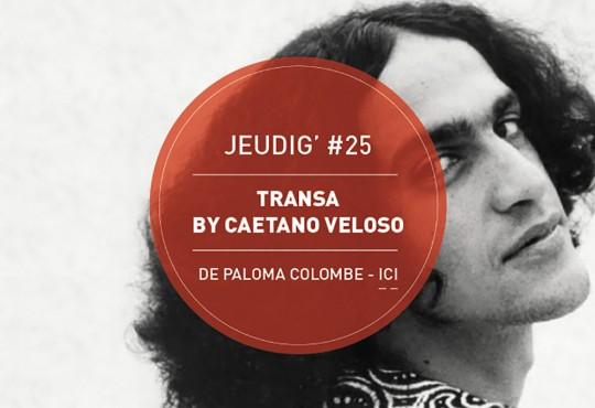 JEUDIG' #25 // 'Transa' du brésilien Caetano Veloso (1972)