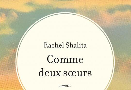 LITTÉRATURE // 'Comme deux soeurs' de Rachel Shalita (éditions de L'Antilope)