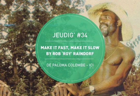 JEUDIG' #34 // 'Make It Fast, Make It Slow' de Rob 'Roy' Raindorf (1978, représsé en 2012)