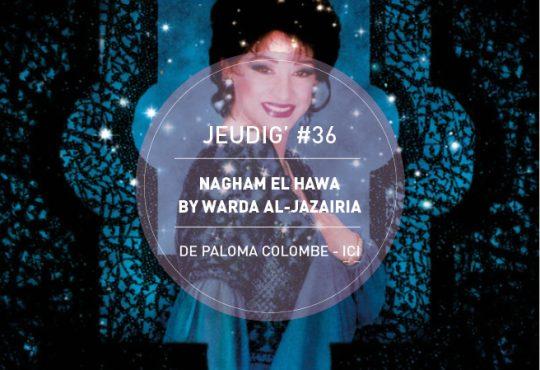 JEUDIG' #36 // Warda-la-rose, diva libre, algérienne et pailletée
