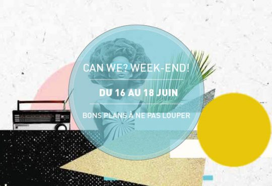 CAN WE? WEEKEND! // Vos bons plans du 16 au 19 juin