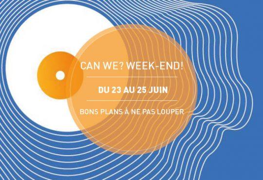 CAN WE? WEEK-END! // Les 5 bonnes idées du 23 au 25 juin
