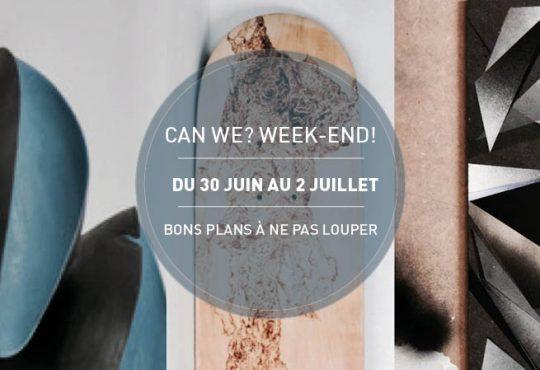 CAN WE? WEEK-END! Les projets de la rédac du 30 juin au 2 juillet