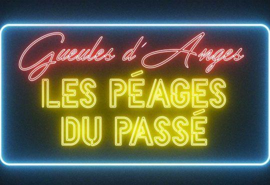 FLASH // En roadtrip avec Gueules d'Anges : écoutez 'Les Péages du Passé'