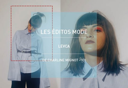 MODE // Les éditos de Charline : un instant avec LEVCA