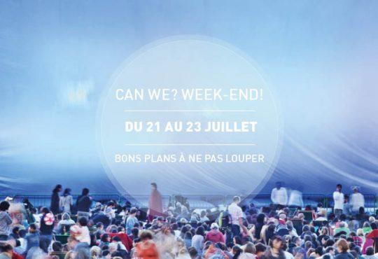 CAN WE? WEEK-END! // Les 5 events à ne pas rater du 21 au 23 juillet