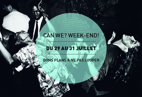 CAN WE? WEEK-END! // Les 5 events pour bien commencer le mois d'août