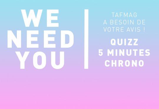 TAFMAG se refait une bôté, on a besoin de vous poser quelques questions !