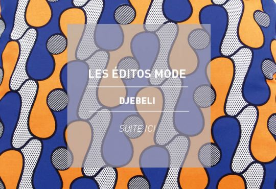 LES ÉDITOS MODE // Djebeli, la mode à l'heure marocaine