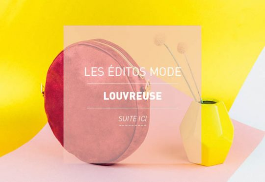LES ÉDITOS MODE // Louvreuse is now Open