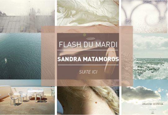 FLASH DU MARDI // Sandra Matamoros, tryptique des souvenirs
